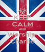 KEEP CALM AND Worship  Charlie - Personalised Poster A4 size