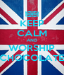 KEEP CALM AND WORSHIP CHOCOLATE - Personalised Poster A4 size