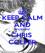 KEEP CALM AND WORSHIP CHRIS  COLFER - Personalised Poster A4 size