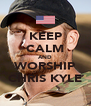 KEEP CALM AND WORSHIP CHRIS KYLE - Personalised Poster A4 size