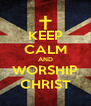 KEEP CALM AND WORSHIP CHRIST - Personalised Poster A4 size