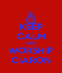 KEEP CALM AND WORSHIP CIARON - Personalised Poster A4 size