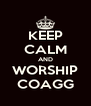 KEEP CALM AND WORSHIP COAGG - Personalised Poster A4 size