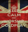 KEEP CALM AND WORSHIP COLDPLAY - Personalised Poster A4 size