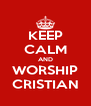 KEEP CALM AND WORSHIP CRISTIAN - Personalised Poster A4 size