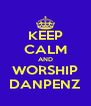 KEEP CALM AND WORSHIP DANPENZ - Personalised Poster A4 size