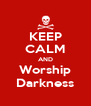 KEEP CALM AND Worship Darkness - Personalised Poster A4 size