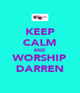 KEEP CALM AND WORSHIP DARREN - Personalised Poster A4 size