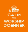 KEEP CALM AND WORSHIP DOEHNER - Personalised Poster A4 size