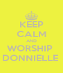KEEP CALM AND WORSHIP  DONNIELLE  - Personalised Poster A4 size