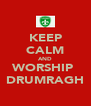 KEEP CALM AND WORSHIP  DRUMRAGH - Personalised Poster A4 size