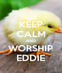 KEEP CALM AND WORSHIP EDDIE - Personalised Poster A4 size