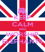 KEEP CALM AND WORSHIP ELEPHANTS - Personalised Poster A4 size