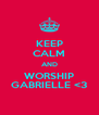 KEEP CALM AND WORSHIP GABRIELLE <3 - Personalised Poster A4 size