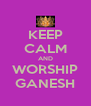 KEEP CALM AND WORSHIP GANESH - Personalised Poster A4 size