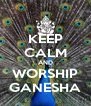 KEEP CALM AND WORSHIP GANESHA - Personalised Poster A4 size