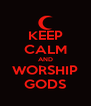 KEEP CALM AND WORSHIP GODS - Personalised Poster A4 size