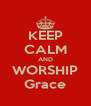 KEEP CALM AND WORSHIP Grace - Personalised Poster A4 size