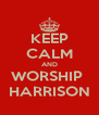 KEEP CALM AND WORSHIP  HARRISON - Personalised Poster A4 size