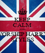 KEEP CALM AND WORSHIP HARRY STYLES - Personalised Poster A4 size
