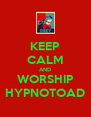 KEEP CALM AND WORSHIP HYPNOTOAD - Personalised Poster A4 size