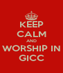 KEEP CALM AND WORSHIP IN GICC - Personalised Poster A4 size