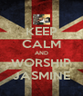 KEEP CALM AND WORSHIP JASMINE - Personalised Poster A4 size