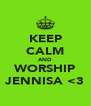 KEEP CALM AND WORSHIP JENNISA <3 - Personalised Poster A4 size