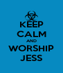 KEEP CALM AND WORSHIP JESS - Personalised Poster A4 size