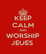 KEEP CALM AND WORSHIP JEUES  - Personalised Poster A4 size