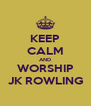 KEEP CALM AND WORSHIP JK ROWLING - Personalised Poster A4 size