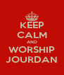 KEEP CALM AND WORSHIP JOURDAN - Personalised Poster A4 size