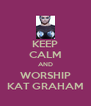 KEEP CALM AND WORSHIP KAT GRAHAM - Personalised Poster A4 size