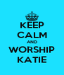 KEEP CALM AND WORSHIP KATIE - Personalised Poster A4 size