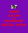 KEEP CALM AND WORSHIP KEZZA GOW - Personalised Poster A4 size