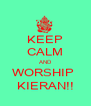 KEEP CALM AND WORSHIP  KIERAN!! - Personalised Poster A4 size