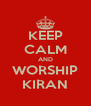 KEEP CALM AND WORSHIP KIRAN - Personalised Poster A4 size