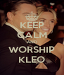 KEEP CALM AND WORSHIP KLEO - Personalised Poster A4 size