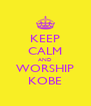 KEEP CALM AND WORSHIP KOBE - Personalised Poster A4 size