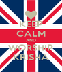 KEEP CALM AND WORSHIP KRISHA - Personalised Poster A4 size