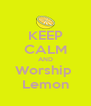 KEEP CALM AND Worship  Lemon - Personalised Poster A4 size