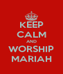 KEEP CALM AND WORSHIP MARIAH - Personalised Poster A4 size