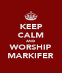 KEEP CALM AND WORSHIP MARKIFER - Personalised Poster A4 size