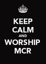 KEEP CALM AND WORSHIP MCR - Personalised Poster A4 size
