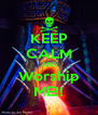 KEEP CALM AND Worship ME!! - Personalised Poster A4 size