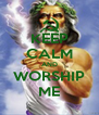 KEEP CALM AND WORSHIP ME - Personalised Poster A4 size