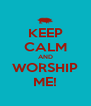 KEEP CALM AND WORSHIP ME! - Personalised Poster A4 size