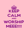 KEEP CALM AND WORSHIP MEEE!!!! - Personalised Poster A4 size