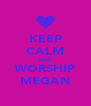 KEEP CALM AND WORSHIP MEGAN - Personalised Poster A4 size