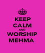KEEP CALM AND WORSHIP MEHMA  - Personalised Poster A4 size